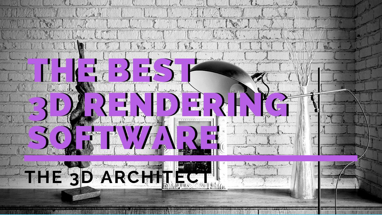 Terrific 3D Rendering Software Best 11 List With Prices The 3D Download Free Architecture Designs Saprecsunscenecom